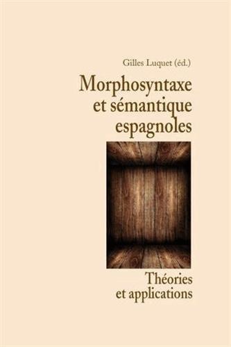 Morphosyntaxe et Sémantique Espagnoles. Theories et Applications par Gilles Luquet