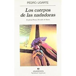 Los cuerpos de las nadadoras (Narrativas hispánicas) de Pedro Ugarte (1 nov 1996) Tapa blanda -- Finalista Premio Herralde de Novela 1996