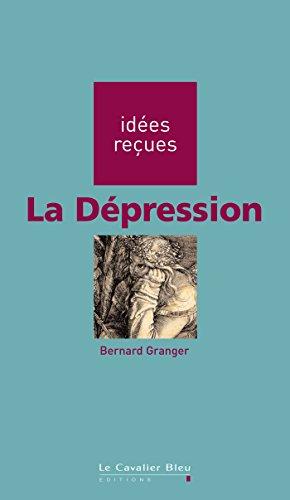 La Dépression: idées reçues sur la dépression (Idees recues) par Bernard Granger