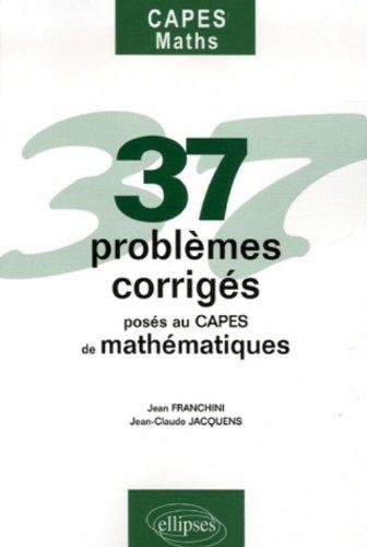 37 Problèmes corrigés posés au CAPES de mathématiques