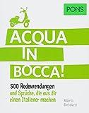 PONS Acqua in bocca: 500 Redewendungen und Sprüche, die aus dir einen Italiener machen. (PONS Redewendungen)