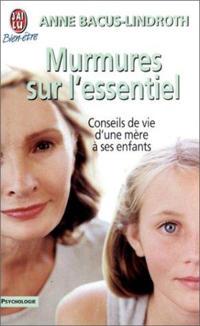 Murmures sur l'essentiel. Conseils de vie d'une mère à ses enfants par Anne Bacus