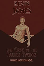 The Case of the Fallen Tycoon (Holmes and Watson) (Volume 6) by Mr Kevin James (2014-12-21)