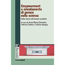Empowerment e orientamento di genere nella scienza. Dalla teoria alle buone pratiche: Dalla teoria alle buone pratiche (La società. Saggi)