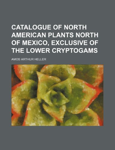 Catalogue of North American plants north of Mexico, exclusive of the lower cryptogams