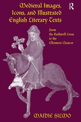 Medieval Images, Icons, and Illustrated English Literary Texts: From the Ruthwell Cross to the Ellesmere Chaucer by Maidie Hilmo (2004-01-08)