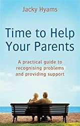 Time To Help Your Parents: A practical guide to recognising problems and providing support by Jacky Hyams (2010-11-04)