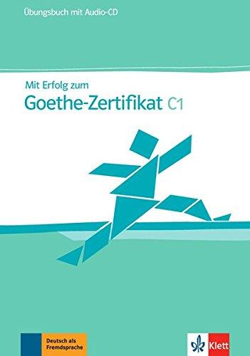 Mit Erfolg zum Goethe-Zertifikat: Ubungsbuch C1 mit CD