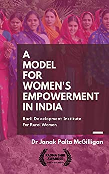 A Model For Women's Empowerment In India: Barli Development Institute For Rural Women por Dr. Janak Palta Mcgilligan