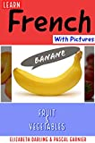 Learn French Easily With Pictures: Fruit & Vegetables Picture Book For Children & Adults (Easy French 1) (English Edition)