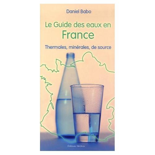 Le guide des eaux en France : Thermales, minérales, de source