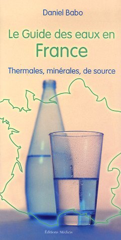 Le guide des eaux en France : Thermales, minérales, de source par Daniel Babo