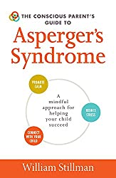 The Conscious Parent's Guide to Asperger's Syndrome: A Mindful Approach for Helping Your Child Succeed