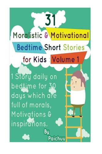 31 Moralistic & Motivational Bedtime Short Stories for Kids: 1 Story daily on bedtime for 30 days which are full of morals, Motivations & inspirations