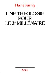 Une théologie pour le troisième millénaire : Pour un nouveau départ oecuménique