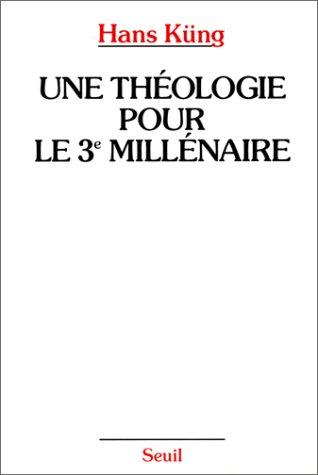 Une théologie pour le troisième millénaire. Pour un nouveau départ oecuménique par Hans Kung