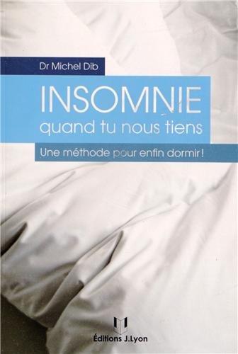 Insommie quand tu nous tiens ! : Une méthode pour enfin dormir ! par Michel Dib