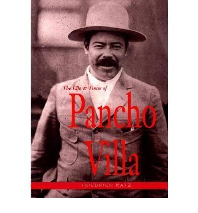 [(The Life and Times of Pancho Villa )] [Author: Friedrich Katz] [Nov-1998]