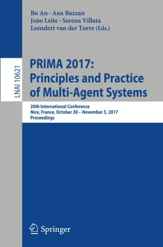 PRIMA 2017: Principles and Practice of Multi-Agent Systems: 20th International Conference, Nice, France, October 30 - November 3, 2017, Proceedings (Lecture Notes in Computer Science)