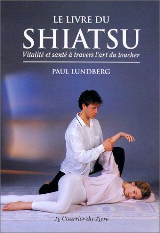 Le Livre de Shiatsu : Vitalité et Santé à travers l'art du toucher