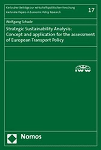 Strategic Sustainability Analysis: Concept and application for the assessment of European Transport Policy (Karlsruhe Papers in Economic Policy Research)