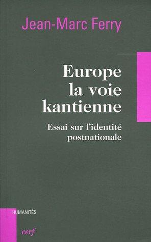 Europe, la voie kantienne : Essai sur l'identité post-nationale