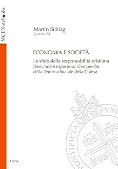 """Economia e Società: Le sfide della responsabilità cristiana. Domande e risposte sul """"Compendio della Dottrina Sociale della Chiesa"""" di [Schlag, Martin]"""