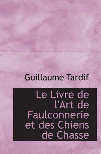 Le Livre de l'Art de Faulconnerie et des Chiens de Chasse par Guillaume Tardif