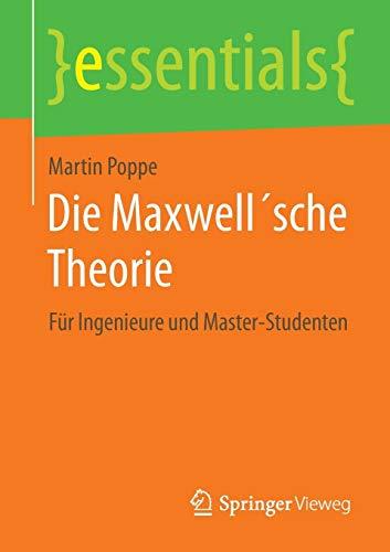 Die Maxwell´sche Theorie: Für Ingenieure und Master-Studenten (essentials)