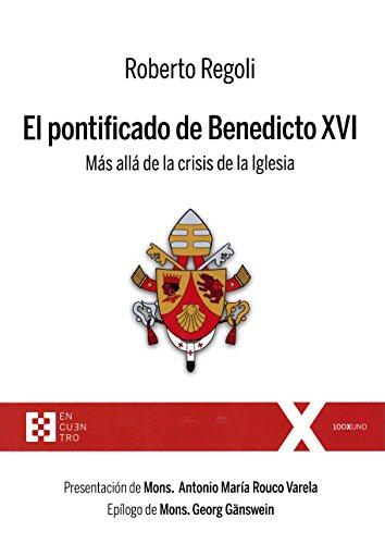 El Pontificado de Benedicto XVI. Más allá crisis Iglesia (100XUNO) por ROBERTO REGOLI