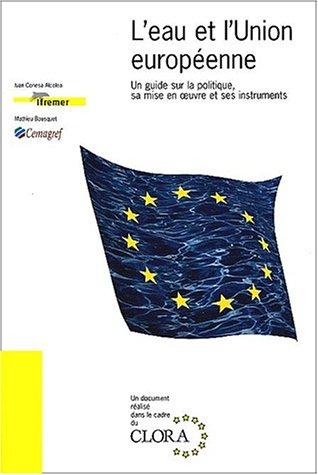 L'eau et l'union européenne: Un guide sur la politique, sa mise en ½uvre et ses instruments par Mathieu Bousquet