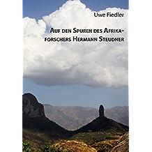 Auf den Spuren des Afrikaforschers Hermann Steudner (Beiträge zur Heimatforschung in Sachsen)