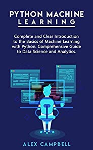 Python Machine Learning: Complete and Clear Introduction to the Basics of Machine Learning with Python.  Compr
