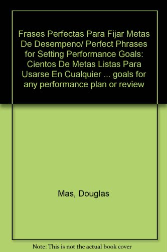 Frases Perfectas Para Fijar Metas De Desempeno/ Perfect Phrases for Setting Performance Goals: Cientos De Metas Listas Para Usarse En Cualquier ... goals for any performance plan or review