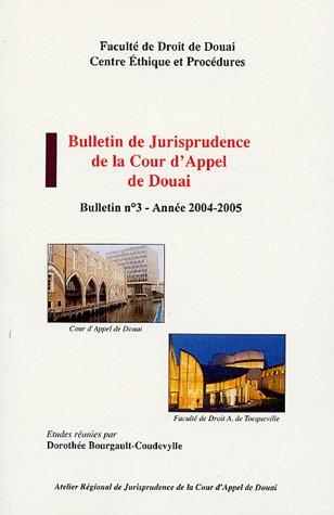Bulletin de Jurisprudence de la Cour d'Appel de Douai : N° 3 Année 2004-2005 par Dorothée Bourgault-Coudevylle