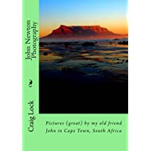 John Newton Photography: Pictures (great) by my old friend John in Cape Town, South Africa by Craig Lock (2014-05-16)