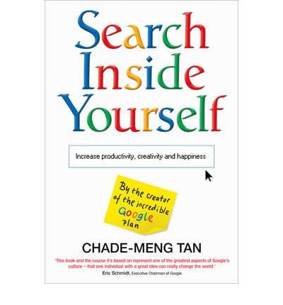 [(Search Inside Yourself: Increase Productivity, Creativity and Happiness)] [ By (author) Chade-Meng Tan, Foreword by Daniel Goleman, Foreword by Jon Kabat-Zinn ] [October, 2012]