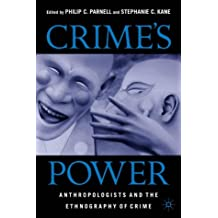 Crime's Power: Anthropologists and the Ethnography of Crime: Anthropologists and the Ethnology of Crime