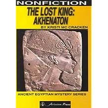 The Lost King: Akhenaton (Ancient Egyptian Mystery)