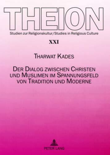 Der Dialog zwischen Christen und Muslimen im Spannungsfeld von Tradition und Moderne (Theion / Studien zur Religionskultur / Studies in Religious Culture, Band 21)