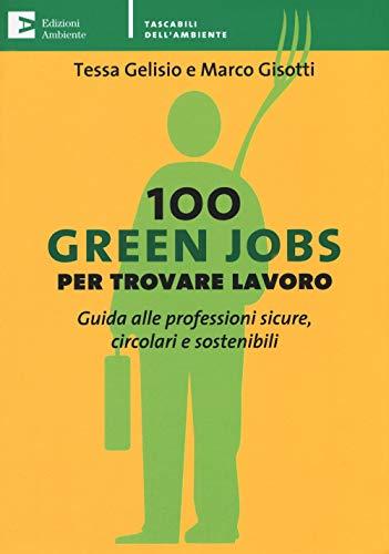100 green jobs per trovare lavoro. Guida alle professioni sicure, circolari e sostenibili