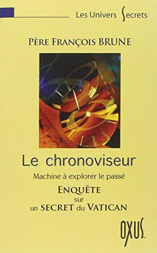 Le chronoviseur : La machine à explorer le passé par François Brune