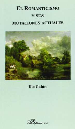 Romanticismo y sus mutaciones actuales,El por Ilia Galan