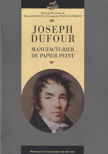 Joseph Dufour : Manufacturier du papier peint