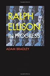 Ralph Ellison in Progress: From Invisible Man to Three Days Before the Shooting . . . by Adam Bradley (2010-05-04)