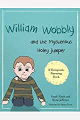 William Wobbly and the Mysterious Holey Jumper: A story about fear and coping (Therapeutic Parenting Books) Paperback