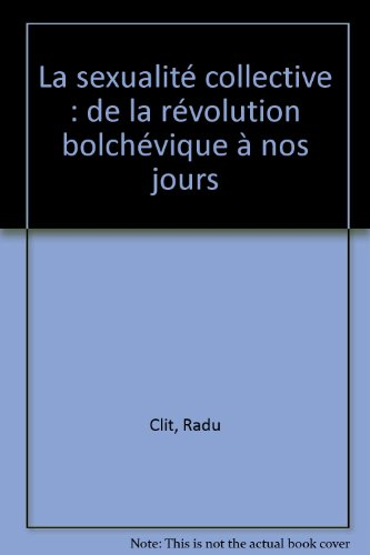 La sexualité collective : de la révolution bolchévique à nos jours par Radu Clit