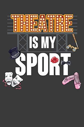 Broadway Kostüm Frauen - Theatre Is My Sport: 120 Seiten (6x9 Zoll) Blanko Notizbuch für Theater Freunde I Musical Leeres Notizheft I Schauspieler Zeichenbuch I Drama Skizzenbuch