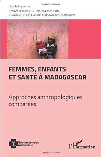 Femmes, enfants et santé à Madagascar: Approches anthropologiques comparées par Dolorès Pourette