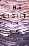 The Light in Us (Light-in-us-Reihe, Band 1) von Emma Scott